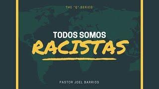 Pr. Joel Barrios - Todos somos racistas - 09-22-18 - Culto de Adoración