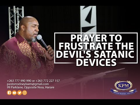 PRAYER TO FRUSTRATE SATANIC DEVICES- APOSTLE RODNEY CHIPOYERA