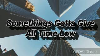 Somethings Gotta Give / All Time Low
