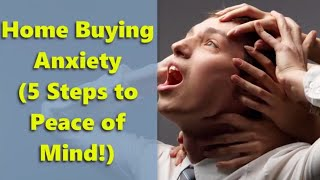 Home Buying Anxiety  (5 Steps To Peace Of Mind!)
