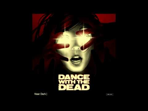 DANCE WITH THE DEAD - Near Dark [FA]