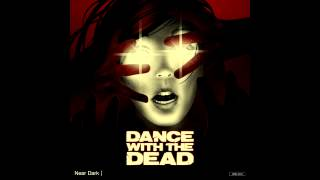 DANCE WITH THE DEAD - Near Dark [FULL ALBUM]