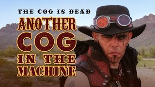 The Cog is Dead - Another Cog in the Machine