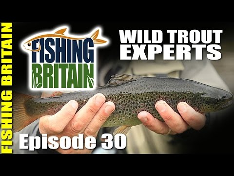Wild Trout Experts – Fishing Britain, episode 30