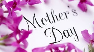 Mother's Day - History and Celebration Dates