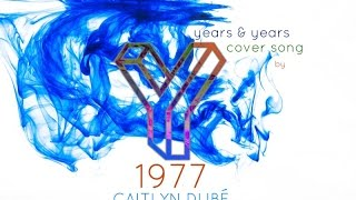 1977 [YEARS & YEARS Cover] by Caitlyn Dubé