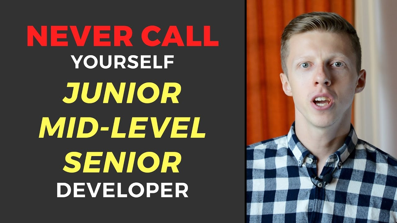 Never Call Yourself Junior/Mid-level/Senior Developer