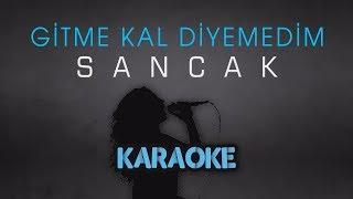 Sancak - Gitme Kal Diyemedim (Karaoke Video)