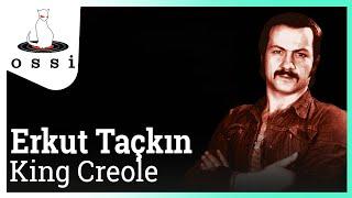 Erkut Taçkın / King Creole