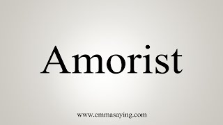 How To Say Amorist