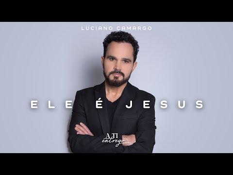 """""""Ele é Jesus"""", nova música de Luciano Camargo (Vídeo Oficial)"""