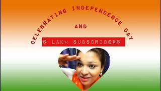 Celebrating 6 lakh Subscribers & Independence Day 2018