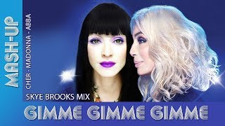 Cher Vs Madonna Vs Abba   Gimme Gimme Mashup   Skye Brooks Mix