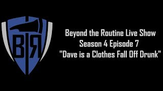 BtR Show - S04E07 – Dave is a Clothes Fall Off Drunk
