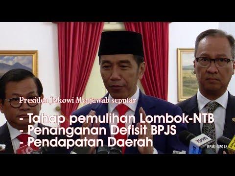 Presiden Jokowi Menjawab Pertanyaan Rekontruksi Lombok NTB dan Defisit BPJS