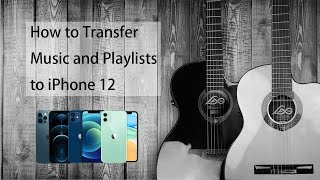 How to Transfer Music and Playlist to iPhone 12