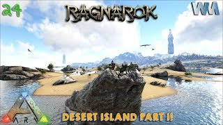 Ark Ragnarok EP24 - Desert Island Part 1 w/ Arahli & UTC (GamePlay)