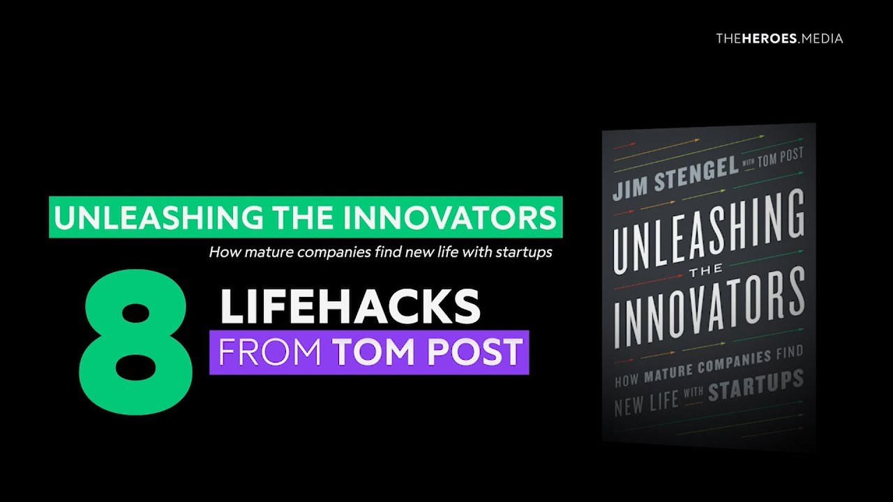 8 lifehacks from Tom Post. Unleashing the innovators. How mature companies find new life with startups