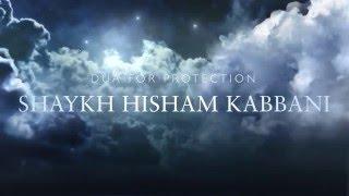 Shaykh Hisham Kabbani -- Dua For Protection From Difficulties & Jinns (3min)