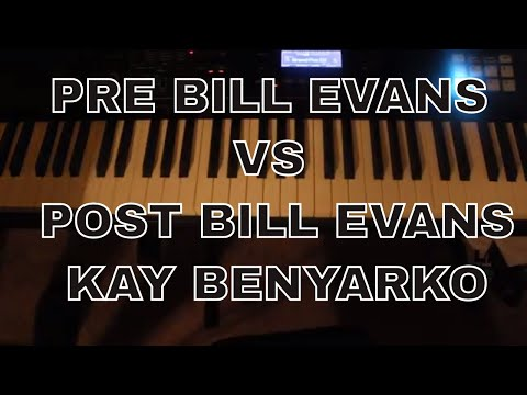 Why is Bill Evans so important to Jazz Piano , left hand closed rootless voicings KAY BENYARKO