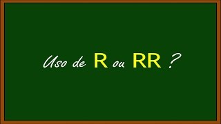 Uso de R ou RR (MACETE)