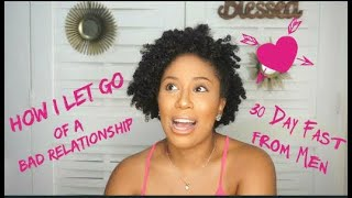 How I Let go of a Bad Relationship | My 30 Day Fast from Men