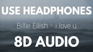Billie Eilish   I Love U | 8D AUDIO (With Rain)
