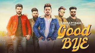 Good Bye | (Full HD  ) | Karma Ft. Raja  Gamechangerz | New Punjabi Songs 2019