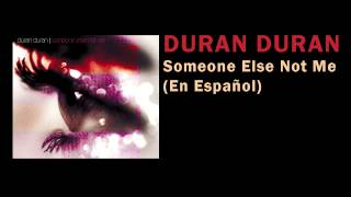Duran Duran - Someone Else Not Me (En Español)