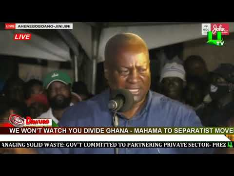 We won't watch you divide Ghana – Mahama to Separatist movement