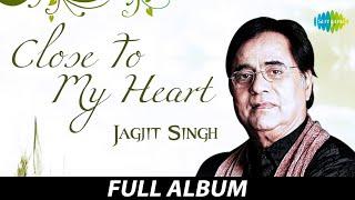 Close To My Heart Jagjit Singh   Kahin Door Jab   Waqt Ne Kiya   Yeh Nayan Dare   Yaad Kiya
