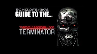 Schizofenik's Guide To The T 800 Model 101 Terminator