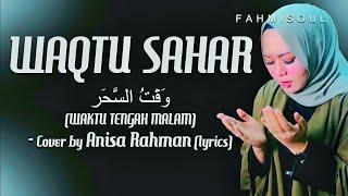 WAQTU SAHAR - Anisa Rahman (FULL LIRIK ARAB LATIN TERJEMAH TERBARU)