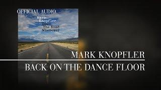 Mark Knopfler   Back On The Dance Floor (Official Audio)
