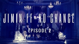 [Reupload] Jimin FF - No Chance : Episode 2