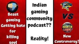 Beast gaming getting hate?| Indian gaming community podcast| controversy gamer vs kronten|