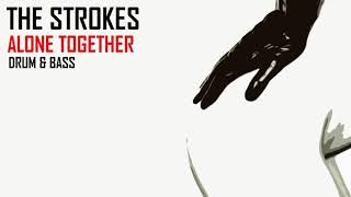 The Strokes Alone Together   Drum & Bass  