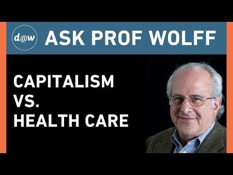 AskProfWolff: Capitalism vs. Healthcare