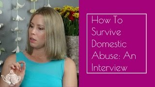 How to Survive Domestic Abuse: An Interview