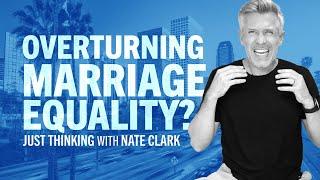 Overturning Marriage Equality?   Nate Clark