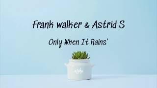Frank Walker & Astrid S   Only When It Rains (Lyrics Video)