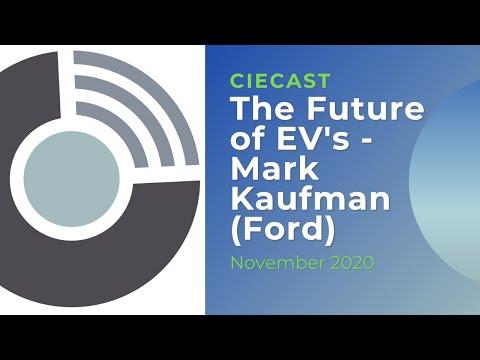 CIECAST Nov 2020 The Future of EV's  Mark Kaufman Global Director of Electrification Ford Motor