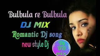 Bulbula Re Bulbula Dj Mix Full Time Love Mix Dj