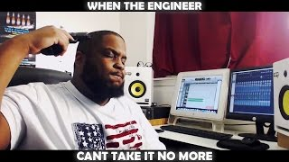 WHEN THE ENGINEER CANT TAKE IT NO MORE
