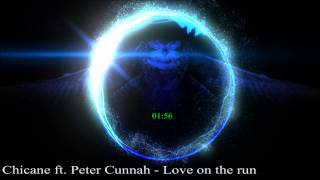 Chicane ft. Peter Cunnah - Love on the run (radio edit)