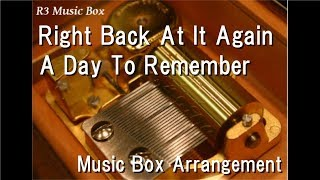Right Back At It Again/A Day To Remember [Music Box]