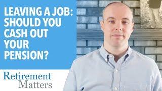 Leaving a Job: Should you cash out your pension?