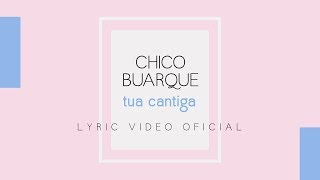 Chico Buarque   Tua Cantiga (Lyric Video Oficial)