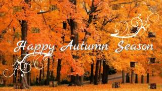 Happy Autumn,Happy Fall,Wishes,Greetings,Sms,Sayings,Quotes,E-card,Wallpapers,Whatsapp video
