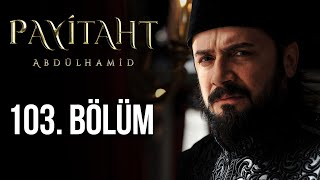 Payitaht Abdulhamid episode 103 with English subtitles Full HD